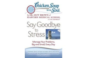 Chicken Soup for the Soul: Say Goodbye to Stress: Manage Your Problems, Big and Small, Every Day (Chicken Soup for the Soul)