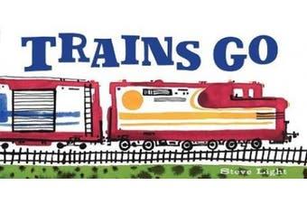 Trains Go [Board Book]