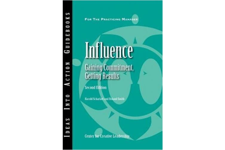 Influence: Gaining Commitment, Getting Results (J-B CCL (Center for Creative Leadership))