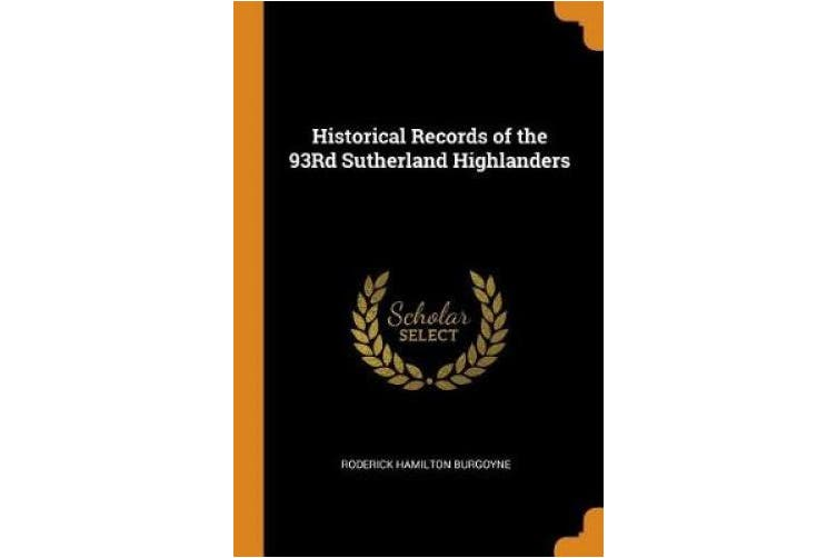 Historical Records of the 93Rd Sutherland Highlanders