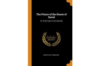 The Prince of the House of David: Or, Three Years in the Holy City