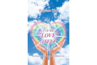 For the Love of Self: The Proven Tools and Strategies for Healing My Life