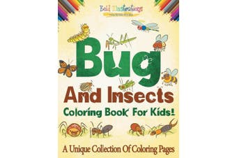 Bugs And Insects Coloring Book For Kids! A Unique Collection Of Coloring Pages