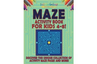 Maze Activity Book For Kids 4-8! Discover This Unique Collection Of Activity Maze Pages And More!