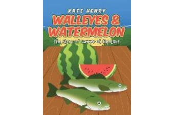 Walleyes & Watermelon: The Story of Summer at the Lake
