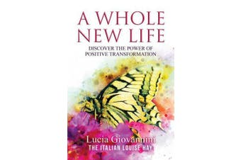 A Whole New Life: Discover the Power of Positive Transformation