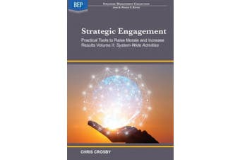 Strategic Engagement: Practical Tools to Raise Morale and Increase Results: Volume II System-Wide Activities