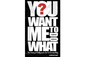 You Want Me to Do What?: The Diary of Hollywood's Go-To Errand Boy