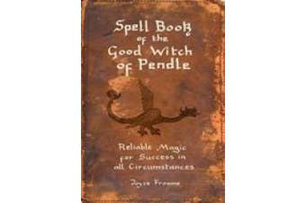 Spell book of the Good Witch of Pendle: Reliable magic for Success in all Circumstances