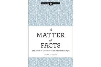 Matter of Facts: The Value of Evidence in an Information Age