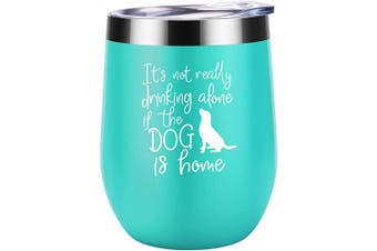 (350ml, Mint) - Dog Mom Gifts - Dog Lover Gifts for Women - It's Not Drinking Alone if the Dog is Home - Funny Birthday, Mothers Day Wine Gifts for Dog Lovers, Dog Owner, Wife, Daughter, Friend - Coolife Wine Tumbler