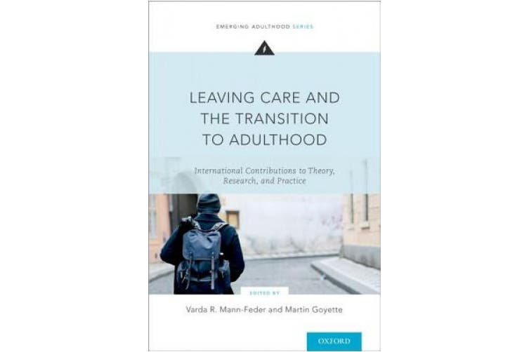 Leaving Care and the Transition to Adulthood: International Contributions to Theory, Research, and Practice (Emerging Adulthood Series)