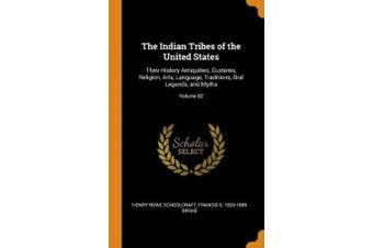 The Indian Tribes of the United States: Their History Antiquities, Customs, Religion, Arts, Language, Traditions, Oral Legends, and Myths; Volume 02