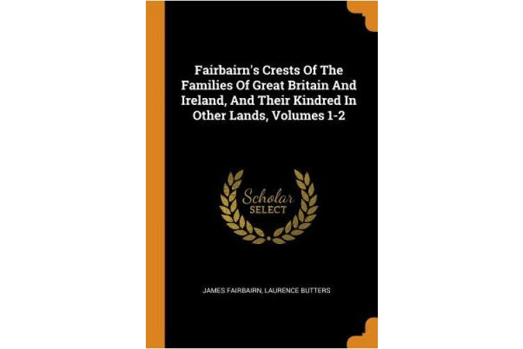 And T Fairbairn's Crests of the Families of Great Britain and Ireland