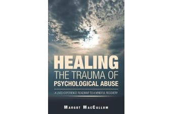 Healing the Trauma of Psychological Abuse: A Lived Experience Roadmap to a Mindful Recovery