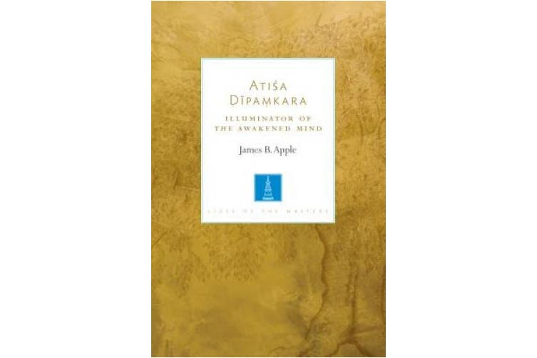 Atisa Dipamkara: The Illuminator of the Awakened Mind (Lives of the Masters)
