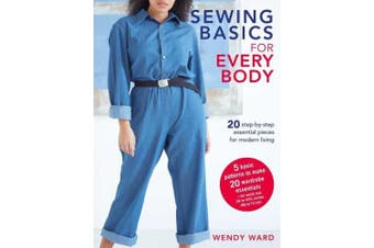 Sewing Basics for Every Body: 20 Step-by-Step Essential Pieces for Modern Living