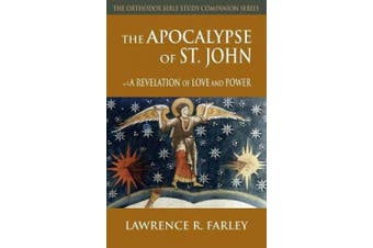 The Apocalypse of St. John: A Revelation of Love and Power (Orthodox Bible Study Companion)