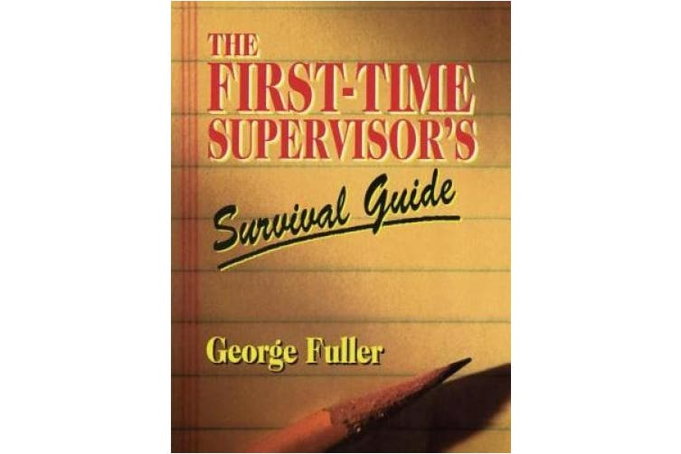 The First Time Supervisor's Survival Guide (Prentice-Hall Career & Personal Development S.)