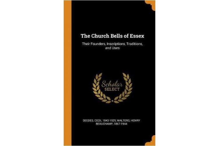 The Church Bells of Essex: Their Founders, Inscriptions, Traditions, and Uses