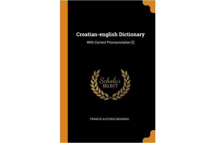 Croatian-English Dictionary: With Correct Pronounciation [!]