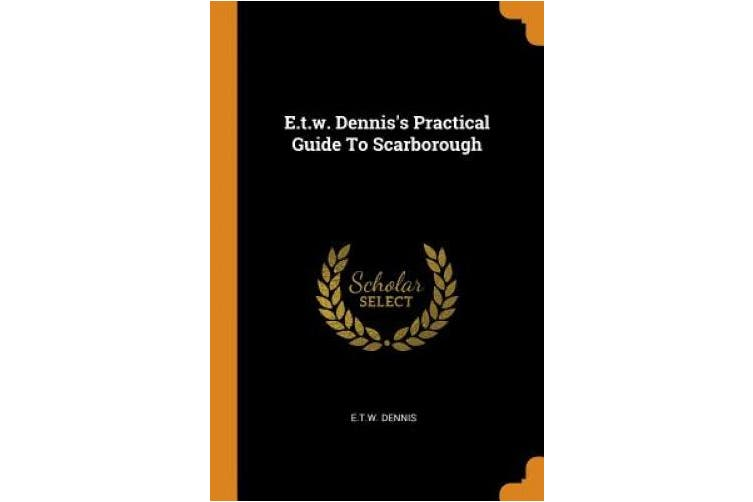 E.t.w. Dennis's Practical Guide To Scarborough