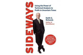 Sideways: Using the Power of Technical Analysis to Profit in Uncertain Times