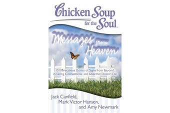 Chicken Soup for the Soul: Messages from Heaven: 101 Miraculous Stories of Signs from Beyond, Amazing Connections, and Love That Doesnt Die (Chicken Soup for the Soul)