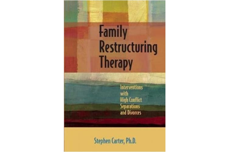 Family Restructuring Therapy: Interventions with High Conflict Separations and Divorces