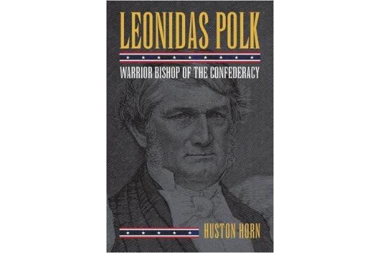Leonidas Polk: Warrior Bishop of the Confederacy