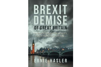 Brexit Demise of Great Britain: Rulers of One of the World's Great Powers Go Haywire