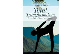 Total Transformation: Seven Sacred Steps to Freedom