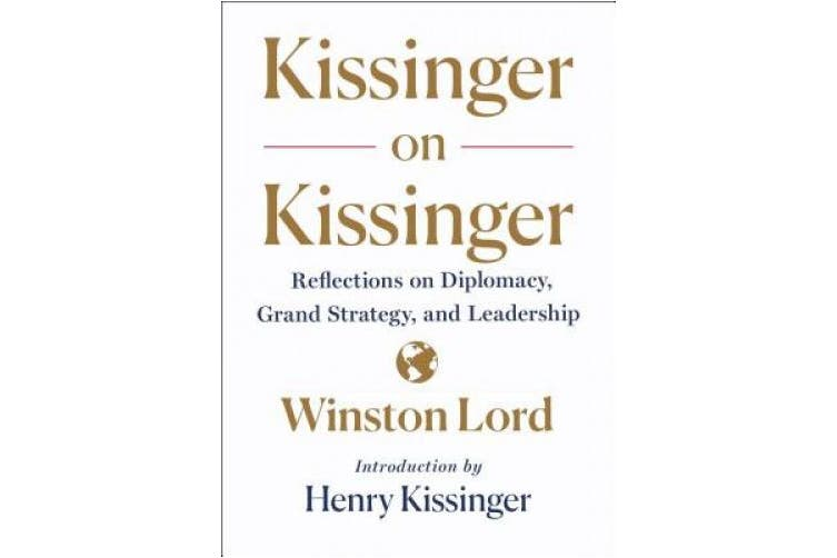 Kissinger on Kissinger: Reflections on Diplomacy, Grand Strategy, and Leadership