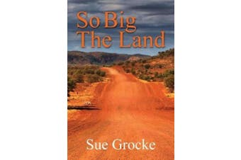So Big The Land: A True story about life in the outback