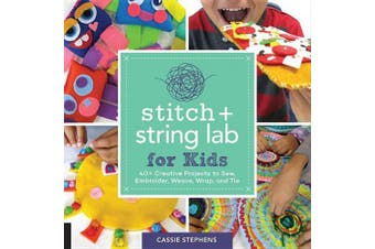 Stitch and String Lab for Kids: 40+ Creative Projects to Sew, Embroider, Weave, Wrap, and Tie (Lab for Kids)