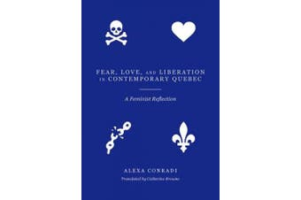Fear, Love, and Liberation in Contemporary Quebec: A Feminist Reflection