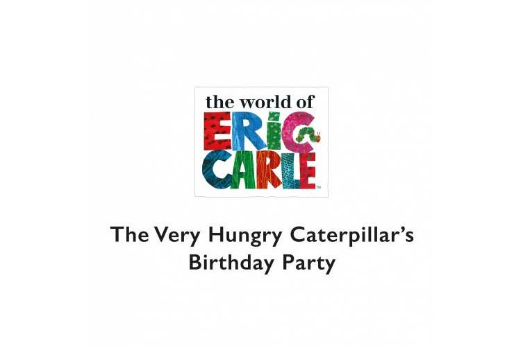 The Very Hungry Caterpillar's Birthday Party [Board book]
