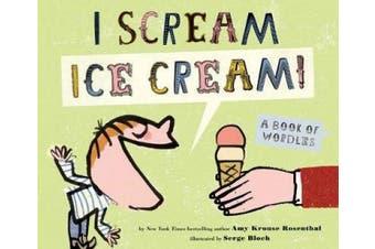 I Scream, Ice Cream!: A Book of Wordles