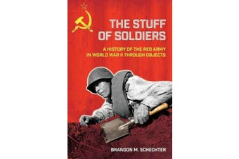 The Stuff of Soldiers: A History of the Red Army in World War II through Objects (Battlegrounds: Cornell Studies in Military History)