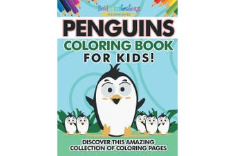 Penguins Coloring Book For Kids! Discover This Amazing Collection Of Coloring Pages