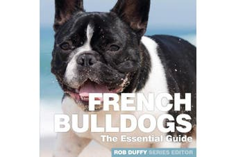 French Bulldogs: The Essential Guide