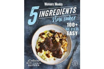 5 Ingredients Slow Cooker (The Australian Women's Weekly)