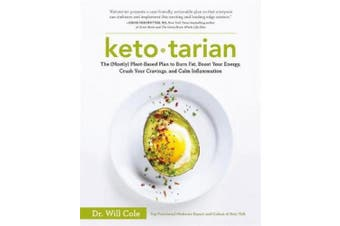 The Ketotarian: (Mostly) Plant-based Plan to Burn Fat, Boost Energy, Crush Cravings and Calm Inflammation