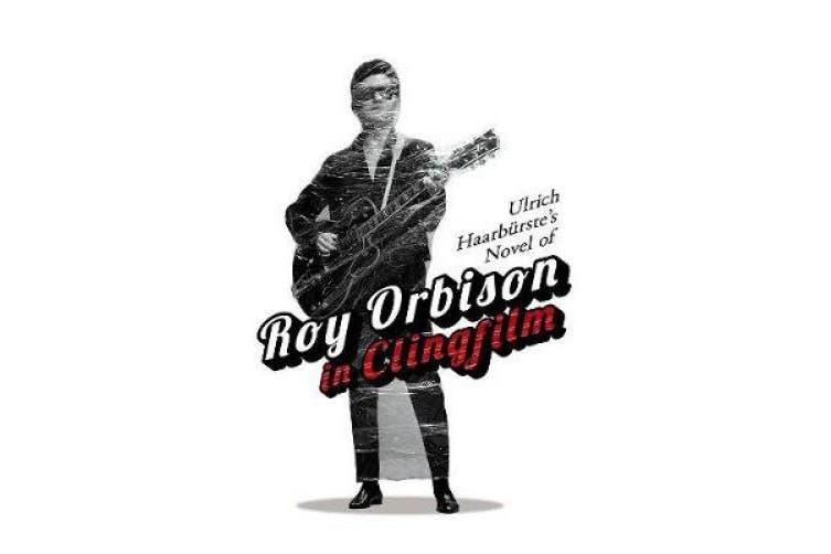 Ulrich Haarburste's Novel of Roy Orbison in Clingfilm