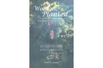 I, the Woman, Planted the Tree: A Journey Through Dreams to the Feminine (Dreams Along the Way)