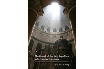 The Church of the Holy Sepulchre in Text and Archaeology