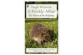 A Prickly Affair: The Charm of the Hedgehog. Hugh Warwick