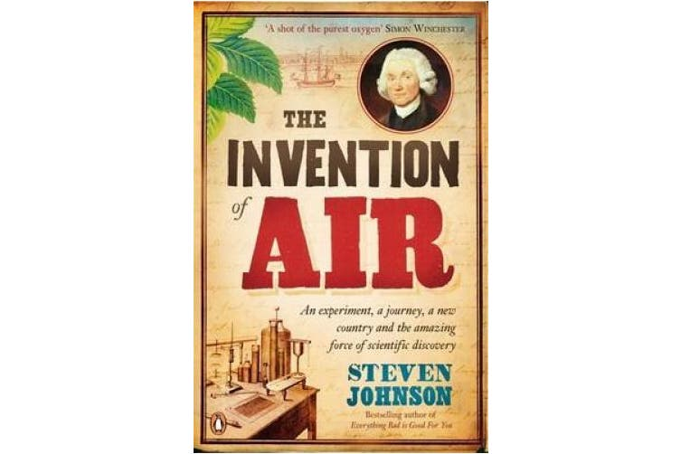 The Invention of Air: An experiment, a journey, a new country and the amazing force of scientific discovery