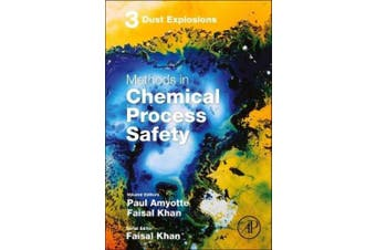Dust Explosions: Volume 3 (Methods in Chemical Process Safety)
