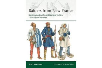 Raiders from New France: North American Forest Warfare Tactics, 17th-18th Centuries (Elite)